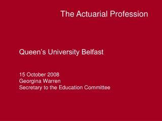 Queen's University Belfast 15 October 2008 Georgina Warren Secretary to the Education Committee
