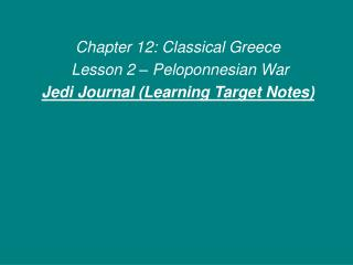 Chapter 12: Classical Greece  Lesson 2 – Peloponnesian War Jedi Journal (Learning Target Notes)