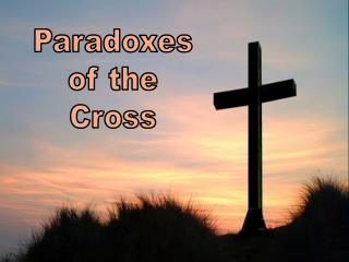 Paradoxes of the Cross