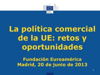 La política comercial de la UE: retos y oportunidades Fundación Euroamérica