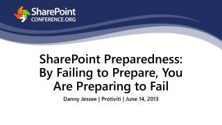 SharePoint Preparedness: By Failing to Prepare, You Are Preparing to Fail