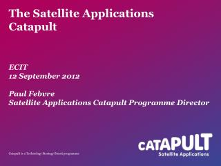 The Satellite Applications  Catapult