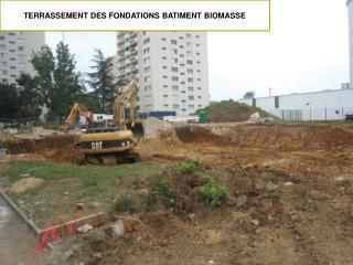 TERRASSEMENT DES FONDATIONS BATIMENT BIOMASSE