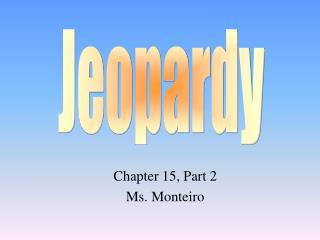 Chapter 15, Part 2 Ms. Monteiro