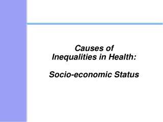 Causes of Inequalities in Health:  Socio-economic Status