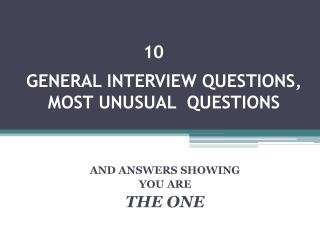 GENERAL INTERVIEW  QUESTIONS , MOST UNUSUAL  QUESTIONS