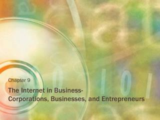 The Internet in Business-  Corporations, Businesses, and Entrepreneurs