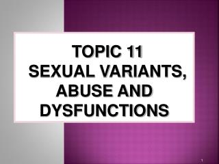 TOPIC 11 SEXUAL VARIANTS, ABUSE AND DYSFUNCTIONS