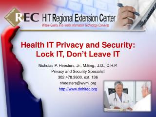 Health IT Privacy and Security: Lock IT, Don't Leave IT