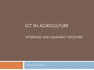 ICT in Agriculture Working and Learning together