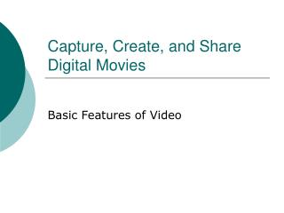 Capture, Create, and Share Digital Movies