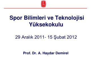Spor Bilimleri ve Teknolojisi Yüksekokulu 29 Aralık 2011- 15 Şubat 2012