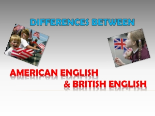 Differences between: AMERICAN ENGLISH  BRITISH ENGLISH