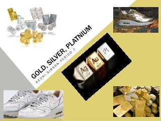 Gold, Silver,  Platnium