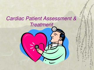 Cardiac Patient Assessment & Treatment