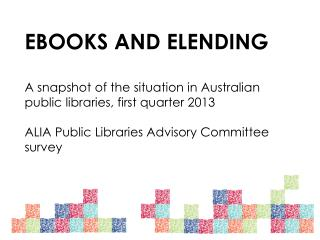 EBOOKS AND ELENDING A snapshot of the situation in Australian public libraries, first quarter 2013