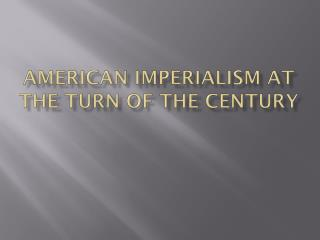 American Imperialism at the Turn of the  Century