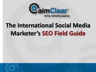The International Social Media Marketer's  SEO Field Guide