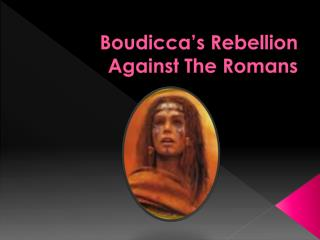 Boudicca's Rebellion  Against The Romans