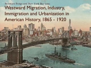 Westward Migration, Industry, Immigration and Urbanization in American History, 1865 - 1920