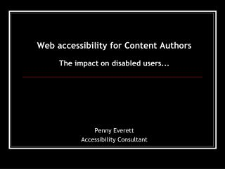 Web accessibility for Content Authors The impact on disabled users...