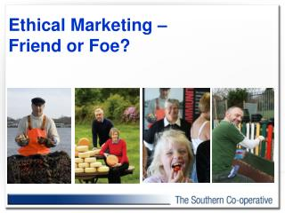 Ethical Marketing �  Friend or Foe?