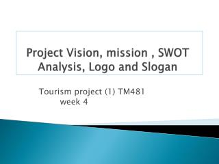 Project  Vision, mission , SWOT  Analysis, Logo and Slogan