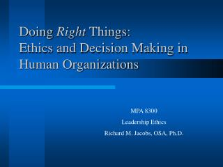 Doing Right Things: Ethics and Decision Making in Human Organizations