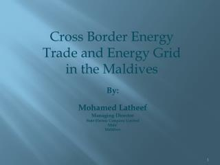 By: Mohamed  Latheef Managing Director State Electric Company Limited Male' Maldives