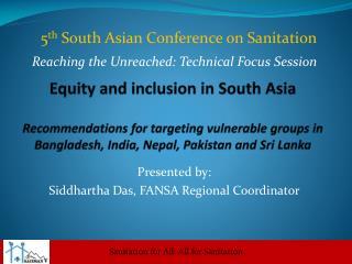 Presented by: Siddhartha Das, FANSA Regional Coordinator