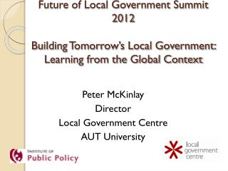 Peter McKinlay Director Local Government Centre AUT University