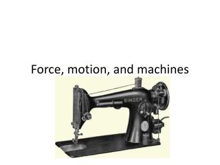 Force, motion, and machines