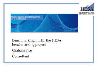 Benchmarking in HE: the HESA benchmarking project Graham  Fice Consultant
