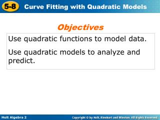 Use quadratic functions to model data.  Use quadratic models to analyze and predict.
