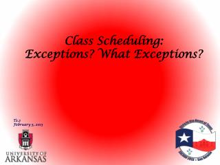 Class  Scheduling:  Exceptions ? What Exceptions ? T2.2 February 5, 2013