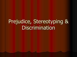 Prejudice, Stereotyping & Discrimination