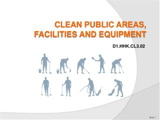 Clean public areas, facilities and equipment