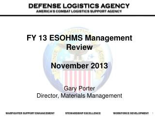 FY 13 ESOHMS Management Review November 2013 Gary  Porter Director , Materials Management