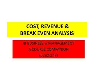 COST, REVENUE &  BREAK EVEN ANALYSIS