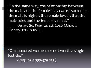 """One hundred women are not worth a single testicle.""  -Confucius (551-479 BCE)"