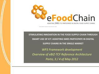 WP3 Framework development Overview of eBIZ-TCF Reference Architecture Porto, 3 / 4 of May 2012
