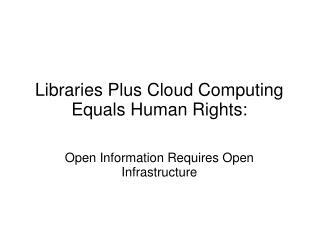 Libraries Plus Cloud Computing Equals Human Rights: