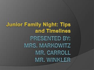 Presented By: Mrs. Markowitz Mr. Carroll Mr. Winkler
