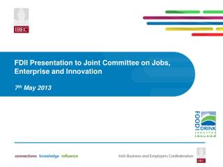 FDII Presentation to Joint Committee on Jobs, Enterprise and Innovation 7 th  May 2013