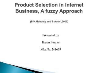 Product Selection in Internet Business, A fuzzy Approach ( B.K.Mohanty  and  B.Aouni,2009 )