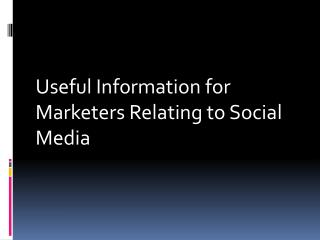 Useful Information for Marketers Relating to Social Media
