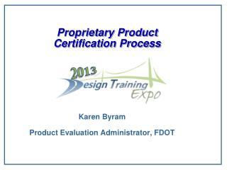Proprietary Product  Certification Process