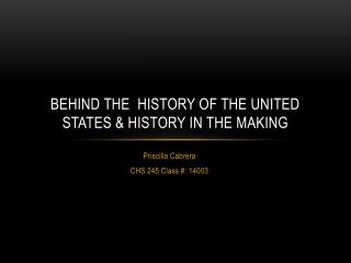 Behind the  HISTORY OF THE united STATES & History In the Making