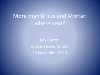 More than Bricks and Mortar: where next?