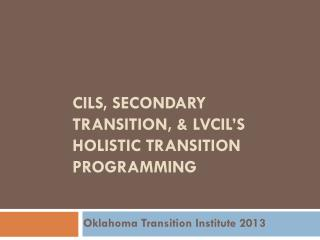 CILS, Secondary Transition, & LVCil's holistic transition programming